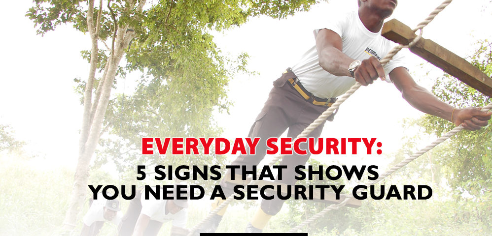 5 SIGNS THAT SHOW YOU NEED A SECURITY GUARD