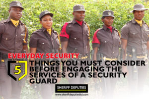 5 Things You Must Consider Before Engaging the Services of A Security Guard