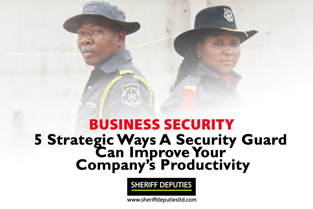 5 Strategic Ways A Security Guard Can Improve Your Business Productivity