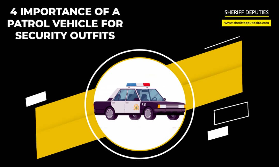 4 Importance of a Patrol Vehicle for Security Outfits