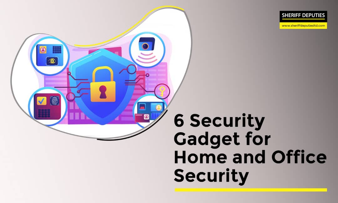 6 Security Gadget for Home and Office Security