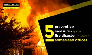5 Preventive Measures against Fire Disaster in Nigerian Home and Offices