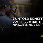 5 Untold Benefits of Professional Security Guards in Private Establishments