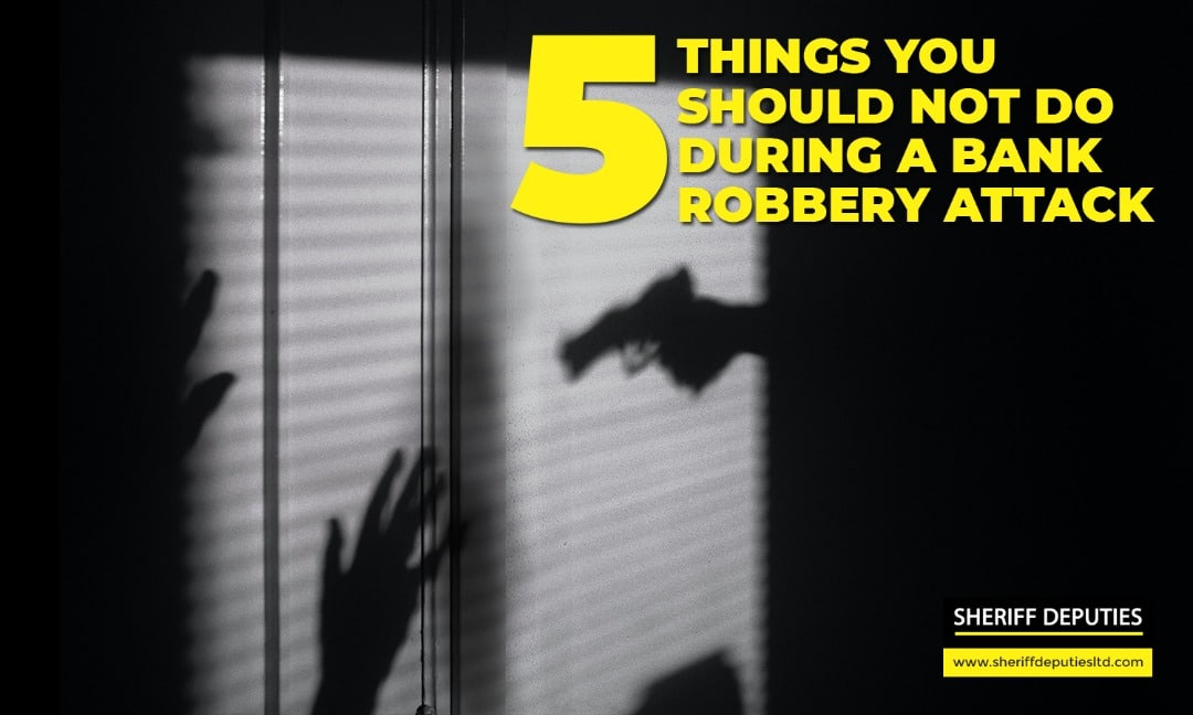 5 Things You Should Not Do During a Bank Robbery Attack